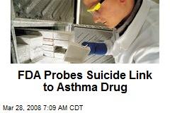 FDA Probes Suicide Link to Asthma Drug