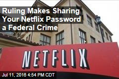 Ruling Makes Sharing Your Netflix Password a Federal Crime