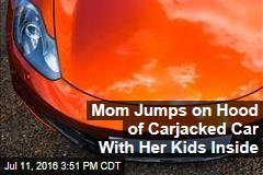 Mom Jumps on Hood of Carjacked Car With Her Kids Inside