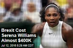 Brexit Cost Serena Williams Almost $400K