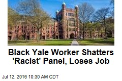 Black Yale Worker Shatters 'Racist' Panel, Loses Job