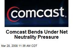 Comcast Bends Under Net Neutrality Pressure
