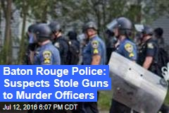 Baton Rouge Police: Suspects Stole Guns to Murder Officers