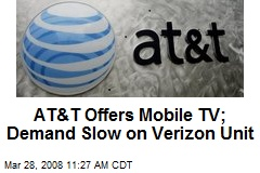 AT&T Offers Mobile TV; Demand Slow on Verizon Unit