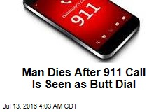 Man Dies After 911 Call Is Seen as Butt Dial