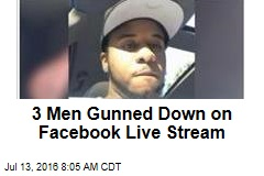 3 Men Gunned Down on Facebook Live Stream
