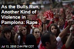 As the Bulls Run, Another Kind of Violence in Pamplona: Rape