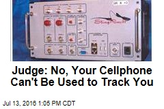 Judge: No, Your Cellphone Can't Be Used to Track You