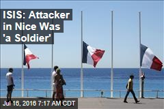 ISIS: Attacker in Nice Was 'a Soldier'