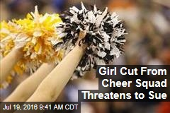Girl Cut From Cheer Squad Threatens to Sue