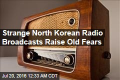 Strange North Korean Radio Broadcasts Raise Old Fears