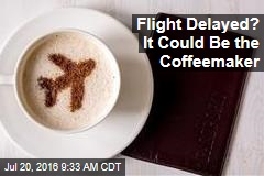 Flight Delayed? It Could Be the Coffeemaker