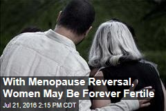 With Menopause Reversal, Women May Be Forever Fertile