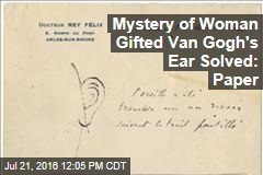 Mystery of Woman Gifted Van Gogh's Ear Solved: Paper