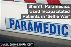 Sheriff: Paramedics Used Incapacitated Patients in 'Selfie War'