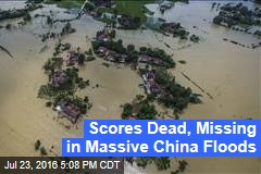 Scores Dead, Missing in Massive China Floods