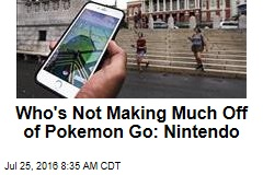 Who's Not Making Much Off of Pokemon Go: Nintendo