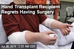 Hand Transplant Recipient Regrets Having Surgery