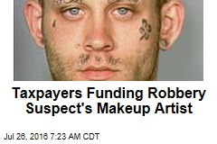 Taxpayers Funding Robbery Suspect's Makeup Artist