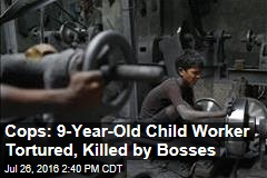 Cops: 9-Year-Old Child Worker Tortured, Killed by Bosses
