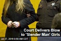 Court Delivers Blow to 'Slender Man' Girls