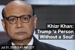 Khizr Khan: Trump 'a Person Without a Soul'
