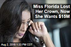 Miss Florida Lost Her Crown, Now She Wants $15M
