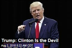 Trump: Clinton Is the Devil