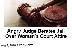 Angry Judge Berates Jail Over Woman's Court Attire