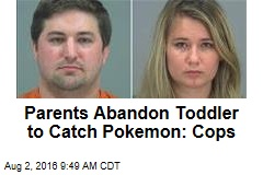 Parents Abandon Toddler to Catch Pokemon: Cops