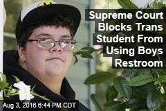 Supreme Court Blocks Trans Student From Using Boys Restroom