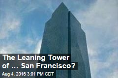 The Leaning Tower of … San Francisco?