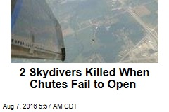 2 Skydivers Killed When Chutes Fail to Open