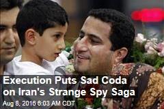 Execution Puts Sad Coda on Iran's Strange Spy Saga