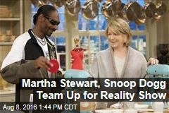 Martha Stewart, Snoop Dogg Team Up for Reality Show