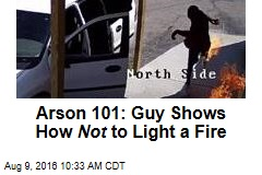Arsonist Accidentally Sets Fire to ... Himself
