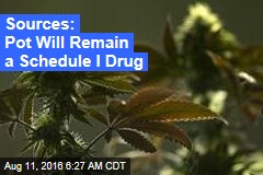 Sources: Pot Will Remain a Schedule I Drug