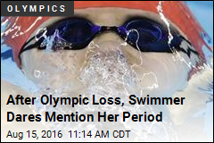 After Olympic Loss, Swimmer Dares Mention Her Period