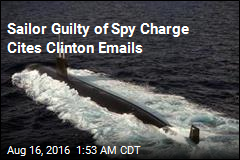 Sailor Guilty of Spy Charge Cites Clinton Emails