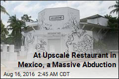 At Upscale Restaurant in Mexico, a Massive Abduction