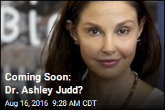 Coming Soon: Dr. Ashley Judd?