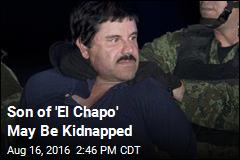 Son of 'El Chapo' May Be Kidnapped