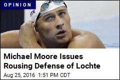 Michael Moore Issues Rousing Defense of Lochte