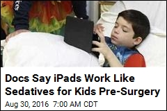 Docs Say iPads Work Like Sedatives for Kids Pre-Surgery