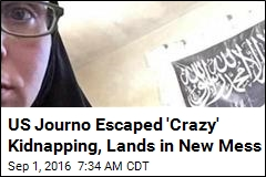 US Journo Escaped 'Crazy' Kidnapping, Lands in New Mess