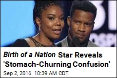 Birth of a Nation Star Reveals 'Stomach-Churning Confusion'