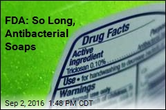 FDA: So Long, Antibacterial Soaps