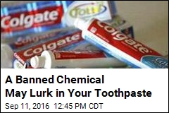 A Banned Chemical May Lurk in Your Toothpaste