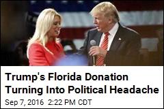 Trump's Florida Donation Turning Into Political Headache