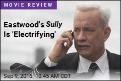 Eastwood's Sully Is 'Electrifying'
